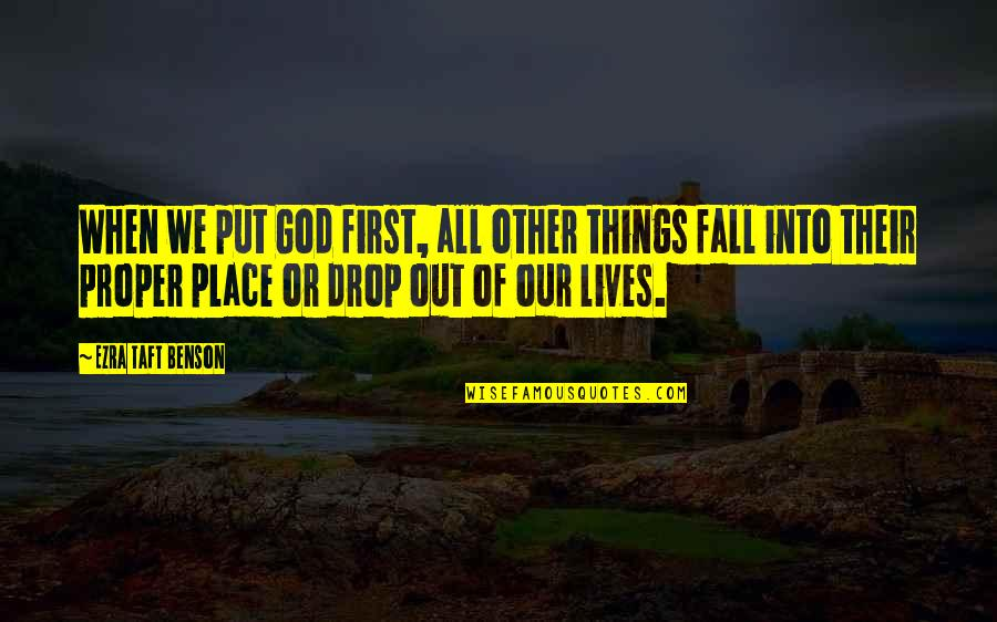 Fall Into Quotes By Ezra Taft Benson: When we put God first, all other things