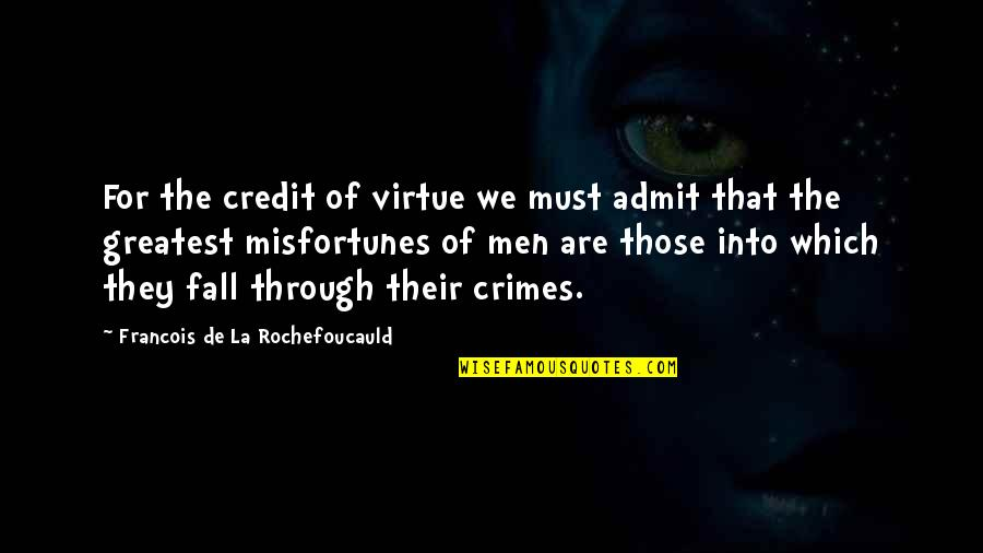 Fall Into Quotes By Francois De La Rochefoucauld: For the credit of virtue we must admit