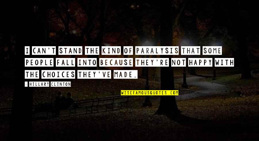 Fall Into Quotes By Hillary Clinton: I can't stand the kind of paralysis that
