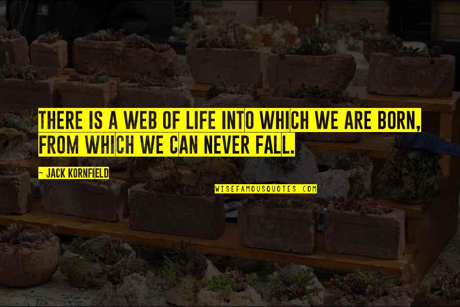Fall Into Quotes By Jack Kornfield: There is a web of life into which