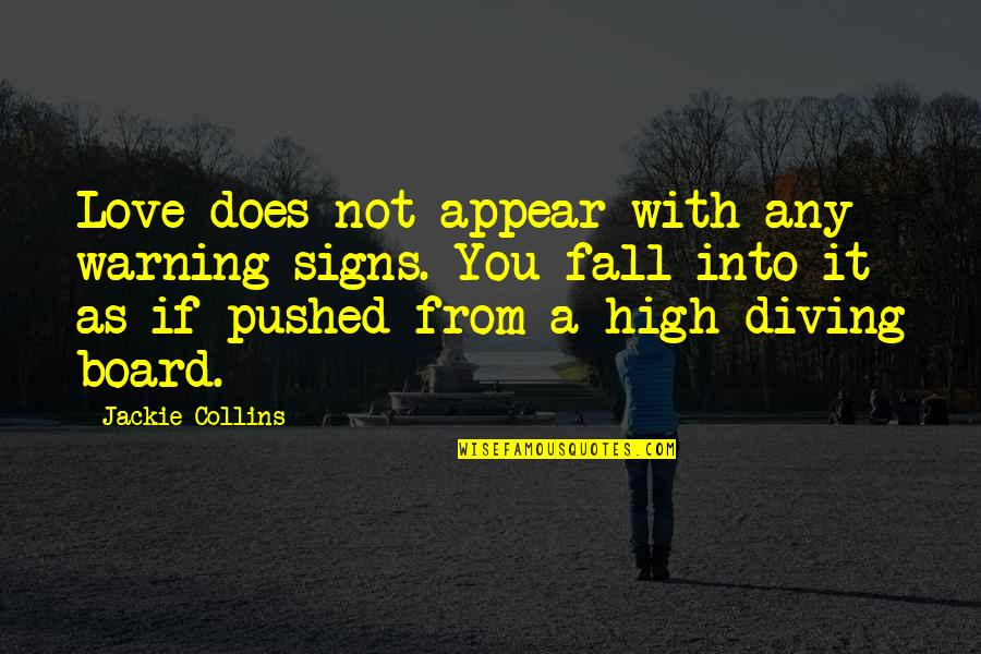Fall Into Quotes By Jackie Collins: Love does not appear with any warning signs.
