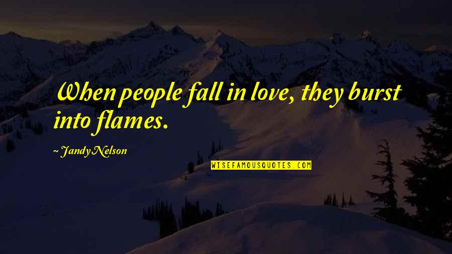Fall Into Quotes By Jandy Nelson: When people fall in love, they burst into