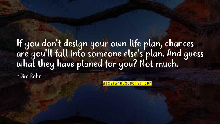 Fall Into Quotes By Jim Rohn: If you don't design your own life plan,