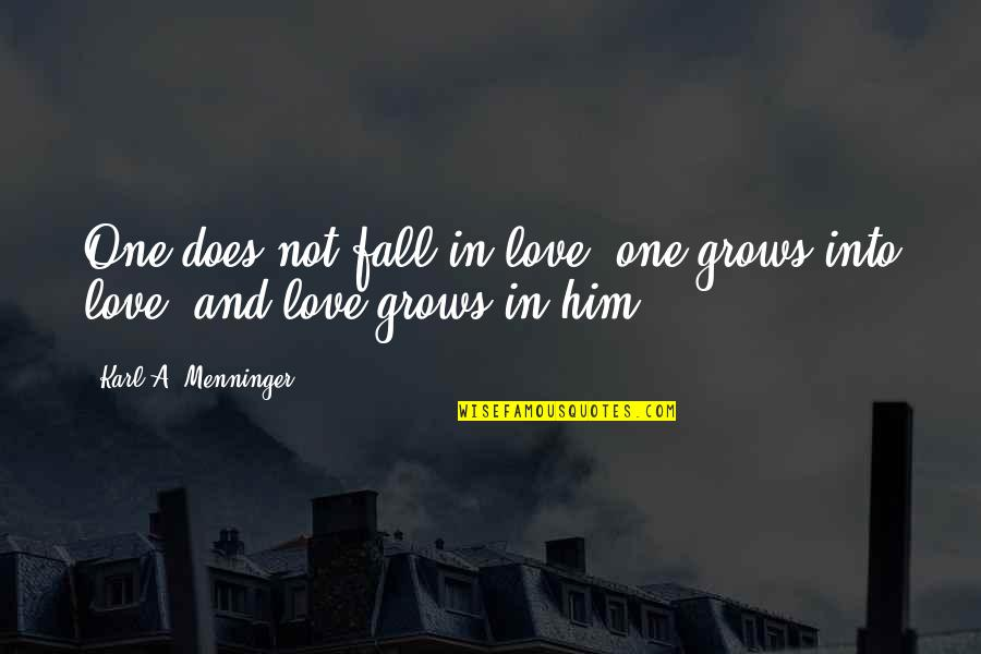 Fall Into Quotes By Karl A. Menninger: One does not fall in love; one grows