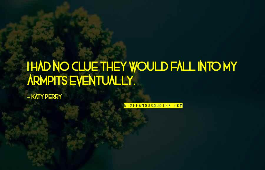 Fall Into Quotes By Katy Perry: I had no clue they would fall into