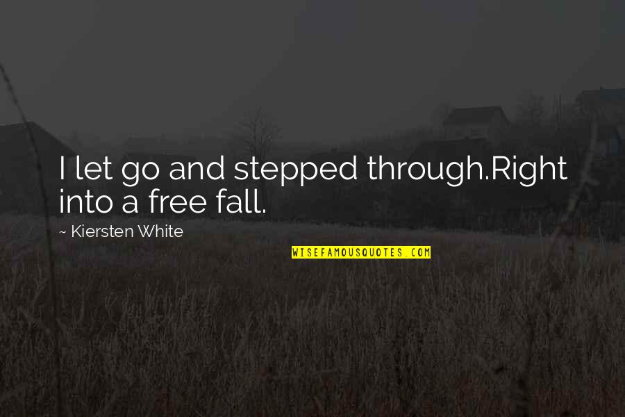 Fall Into Quotes By Kiersten White: I let go and stepped through.Right into a