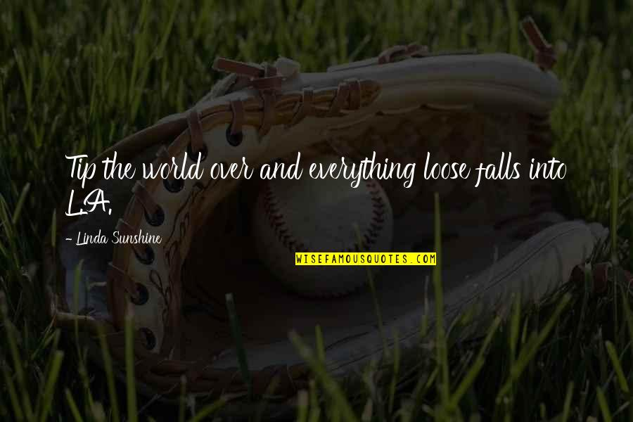 Fall Into Quotes By Linda Sunshine: Tip the world over and everything loose falls