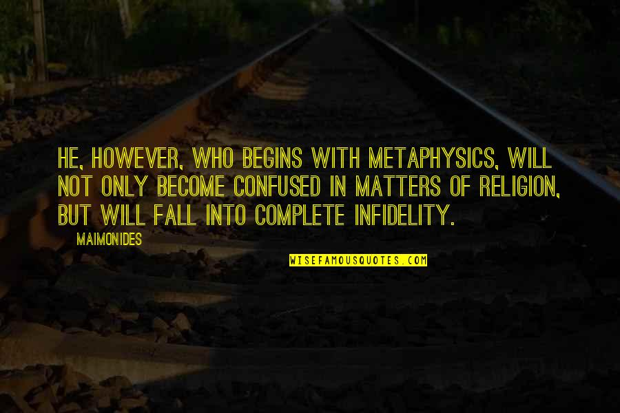 Fall Into Quotes By Maimonides: He, however, who begins with Metaphysics, will not