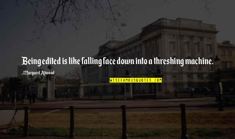 Fall Into Quotes By Margaret Atwood: Being edited is like falling face down into