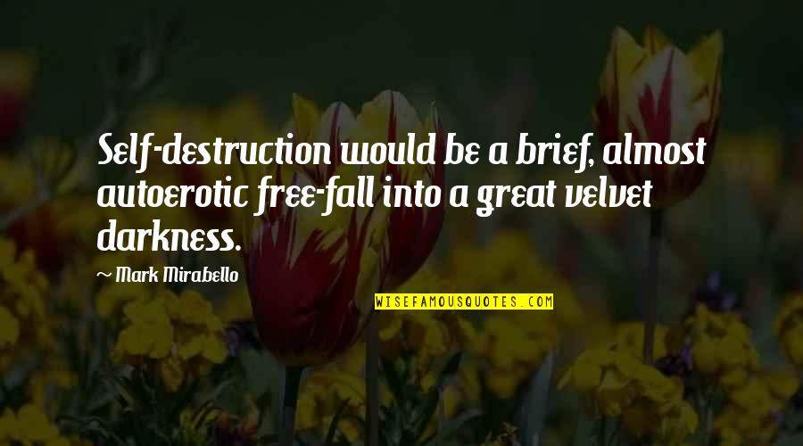 Fall Into Quotes By Mark Mirabello: Self-destruction would be a brief, almost autoerotic free-fall