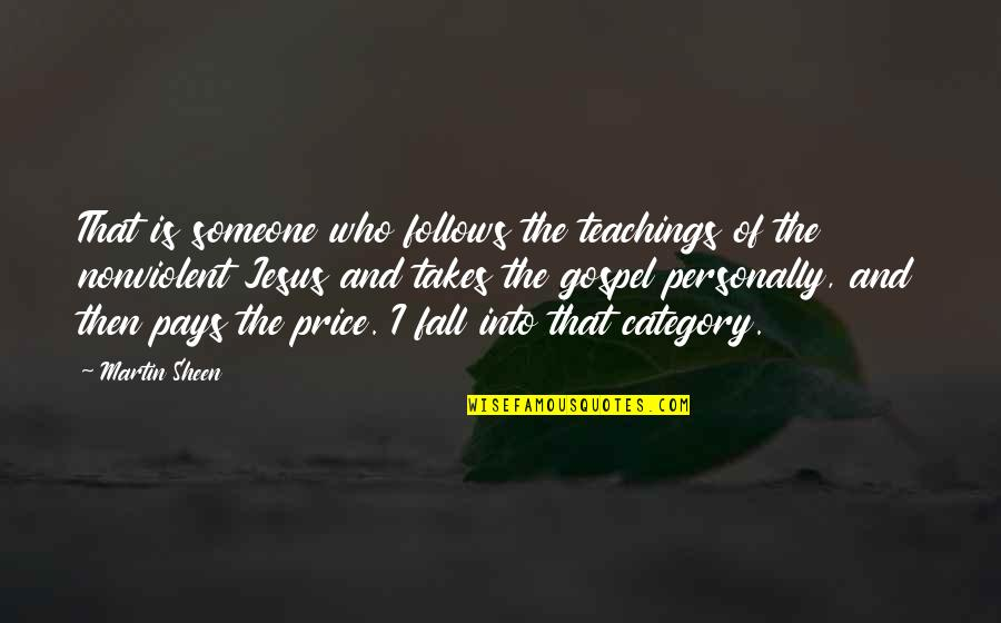 Fall Into Quotes By Martin Sheen: That is someone who follows the teachings of