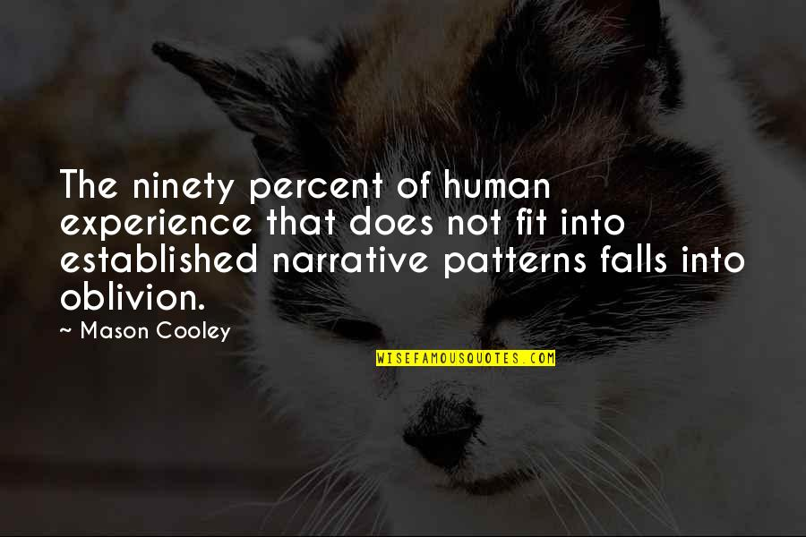 Fall Into Quotes By Mason Cooley: The ninety percent of human experience that does