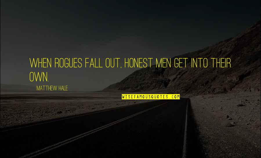 Fall Into Quotes By Matthew Hale: When rogues fall out, honest men get into