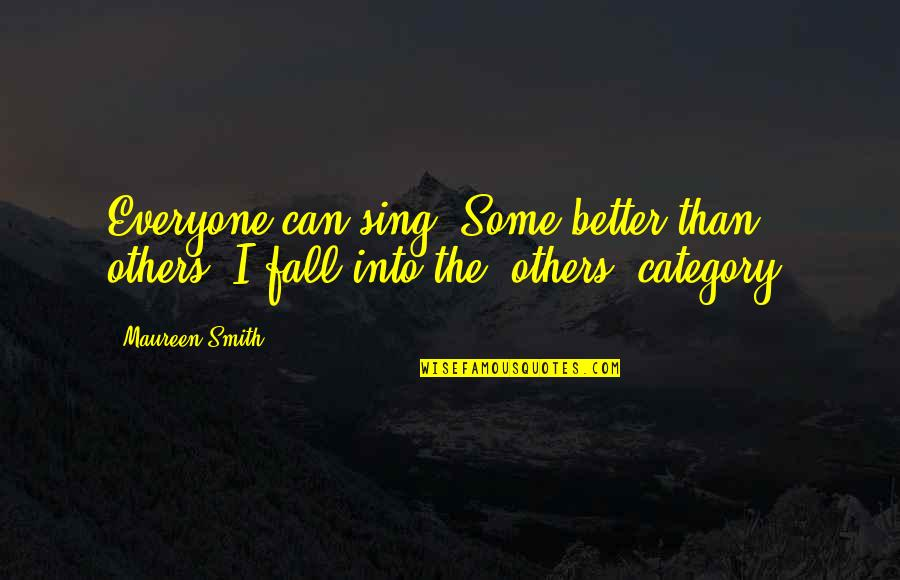 Fall Into Quotes By Maureen Smith: Everyone can sing. Some better than others. I