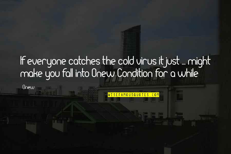 Fall Into Quotes By Onew: If everyone catches the cold virus it just