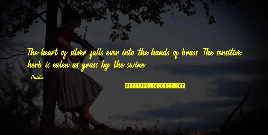 Fall Into Quotes By Ouida: The heart of silver falls ever into the