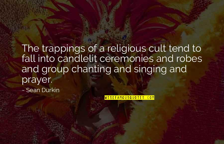 Fall Into Quotes By Sean Durkin: The trappings of a religious cult tend to