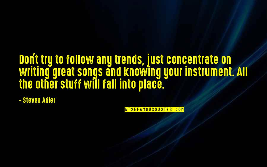 Fall Into Quotes By Steven Adler: Don't try to follow any trends, just concentrate
