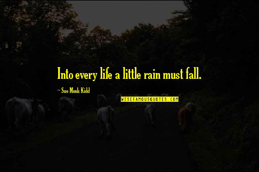 Fall Into Quotes By Sue Monk Kidd: Into every life a little rain must fall.