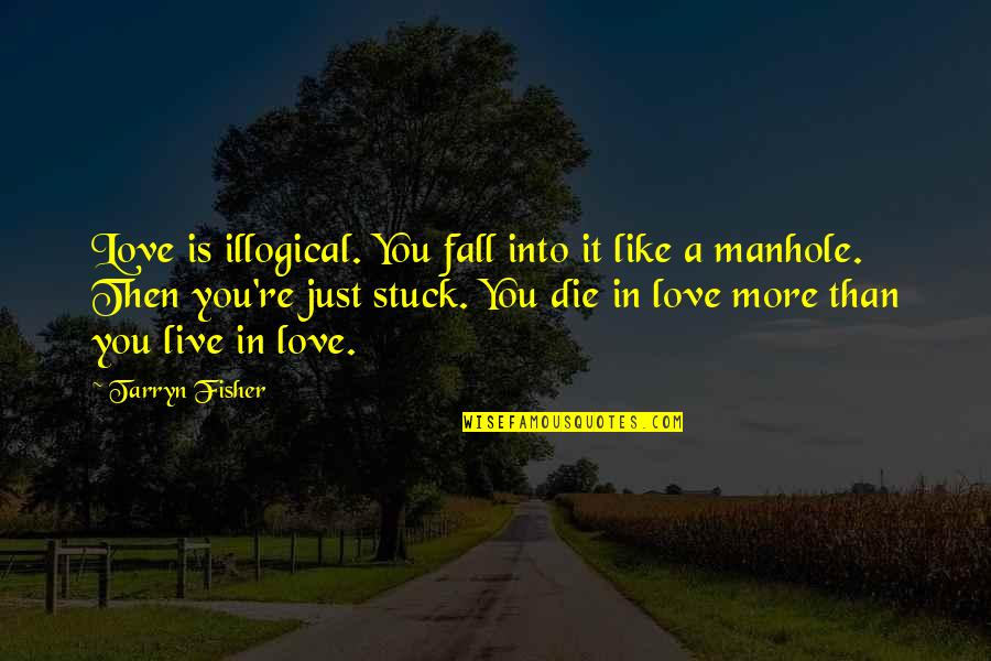Fall Into Quotes By Tarryn Fisher: Love is illogical. You fall into it like