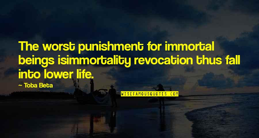 Fall Into Quotes By Toba Beta: The worst punishment for immortal beings isimmortality revocation