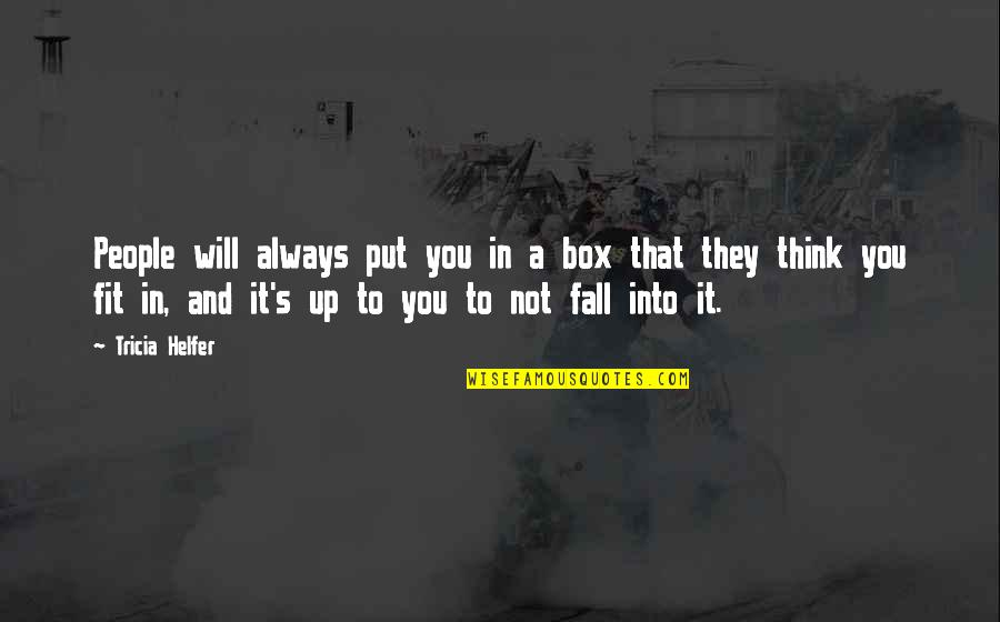 Fall Into Quotes By Tricia Helfer: People will always put you in a box