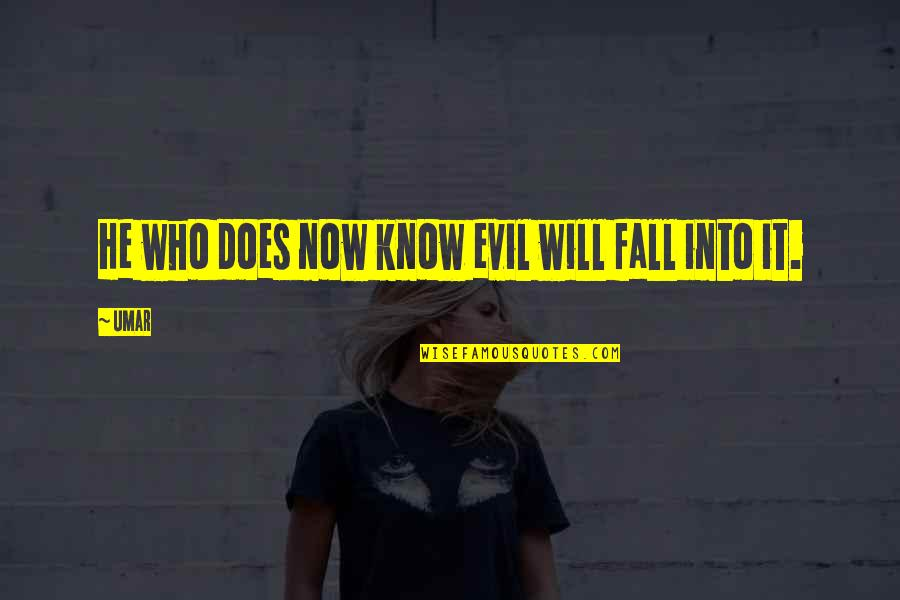 Fall Into Quotes By Umar: He who does now know evil will fall