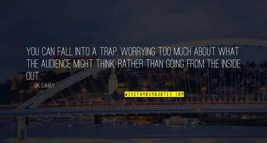 Fall Into Quotes By Vik Sahay: You can fall into a trap, worrying too