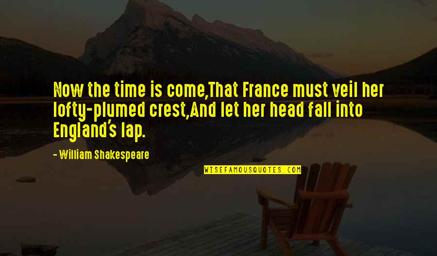 Fall Into Quotes By William Shakespeare: Now the time is come,That France must veil