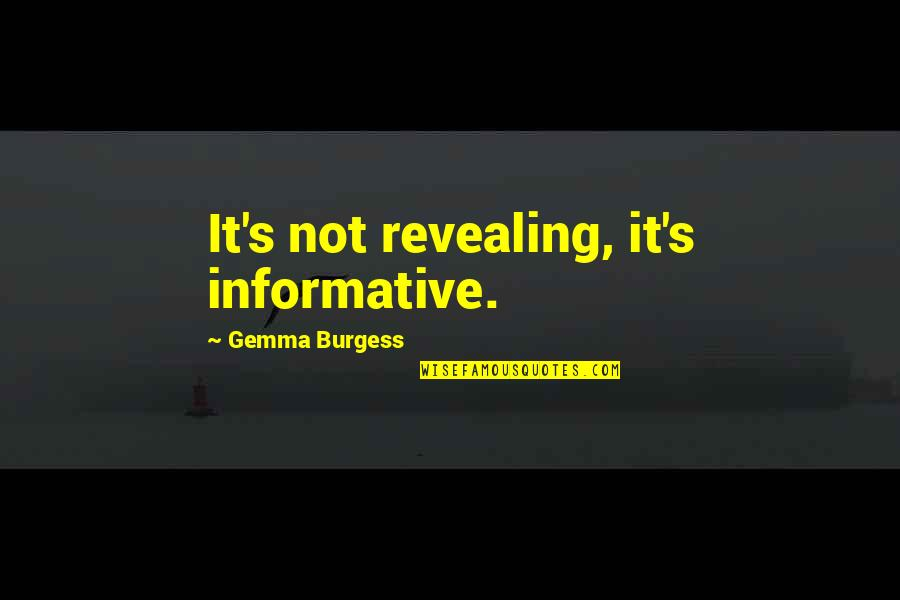 Fall Of Ancient Rome Quotes By Gemma Burgess: It's not revealing, it's informative.