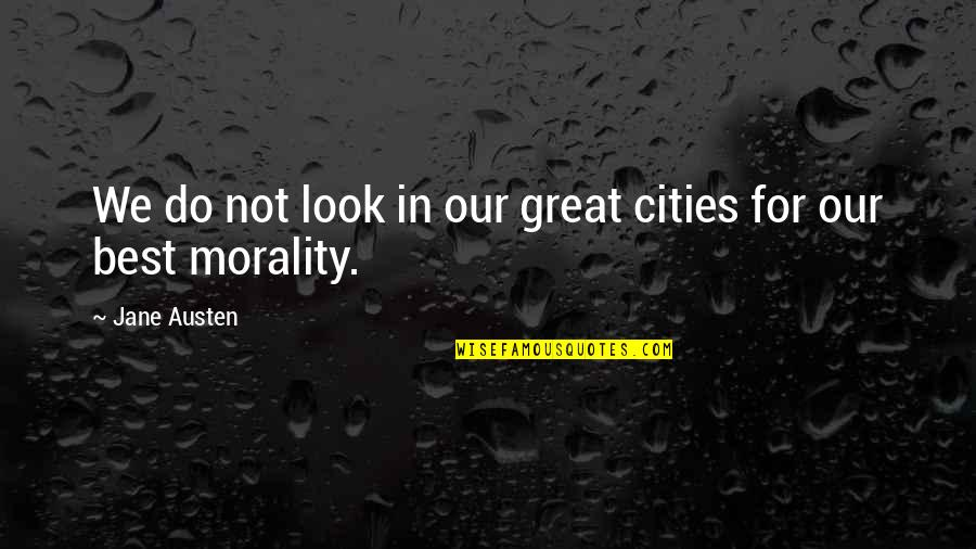 Fall Of Ancient Rome Quotes By Jane Austen: We do not look in our great cities