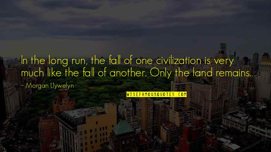 Fall Of Ancient Rome Quotes By Morgan Llywelyn: In the long run, the fall of one