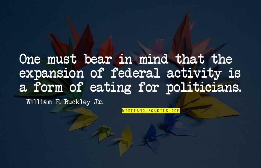 Fall Of Ancient Rome Quotes By William F. Buckley Jr.: One must bear in mind that the expansion