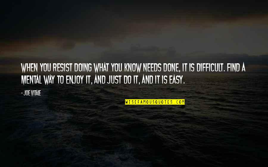 Fall Out Boy Inspirational Quotes By Joe Vitale: When you resist doing what you know needs