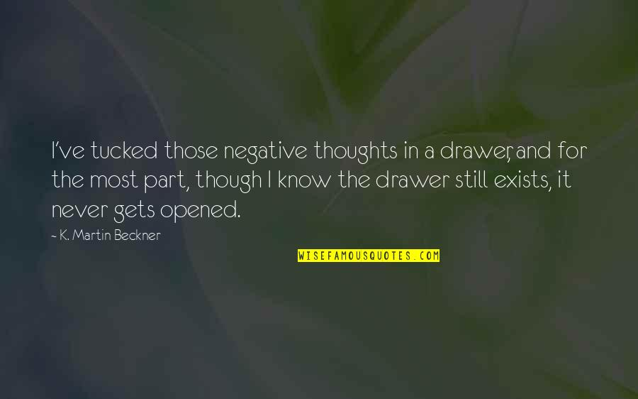 Fall Out Boy Inspirational Quotes By K. Martin Beckner: I've tucked those negative thoughts in a drawer,