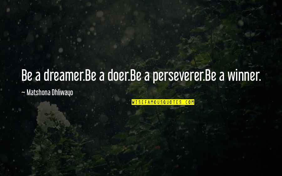 Fall Out Boy Inspirational Quotes By Matshona Dhliwayo: Be a dreamer.Be a doer.Be a perseverer.Be a
