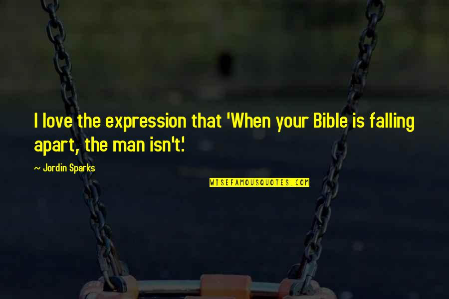 Falling Apart Love Quotes By Jordin Sparks: I love the expression that 'When your Bible