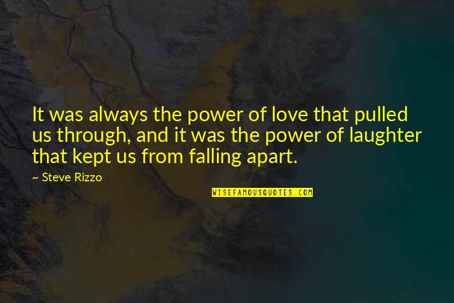 Falling Apart Love Quotes By Steve Rizzo: It was always the power of love that