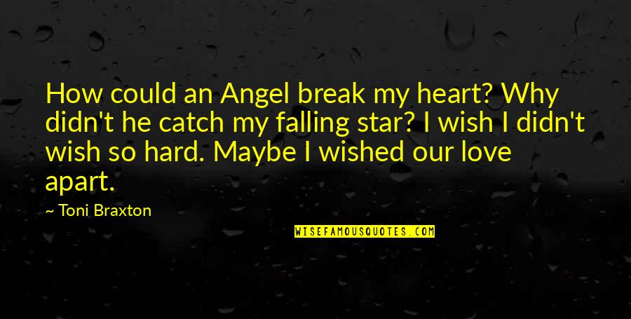 Falling Apart Love Quotes By Toni Braxton: How could an Angel break my heart? Why