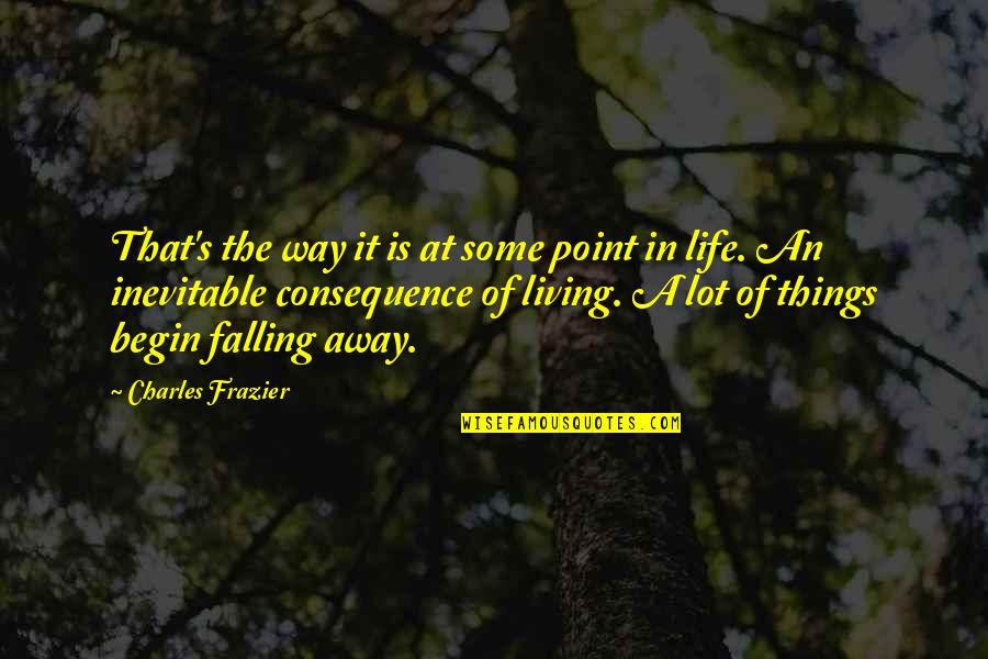 Falling Away Quotes By Charles Frazier: That's the way it is at some point