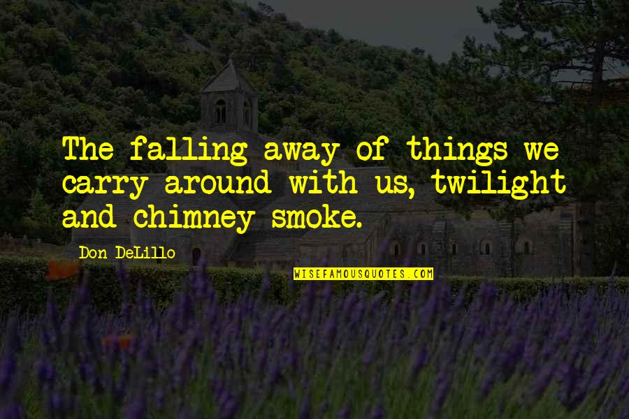 Falling Away Quotes By Don DeLillo: The falling away of things we carry around