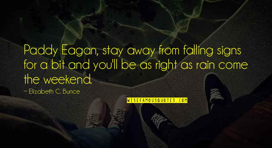 Falling Away Quotes By Elizabeth C. Bunce: Paddy Eagan, stay away from falling signs for