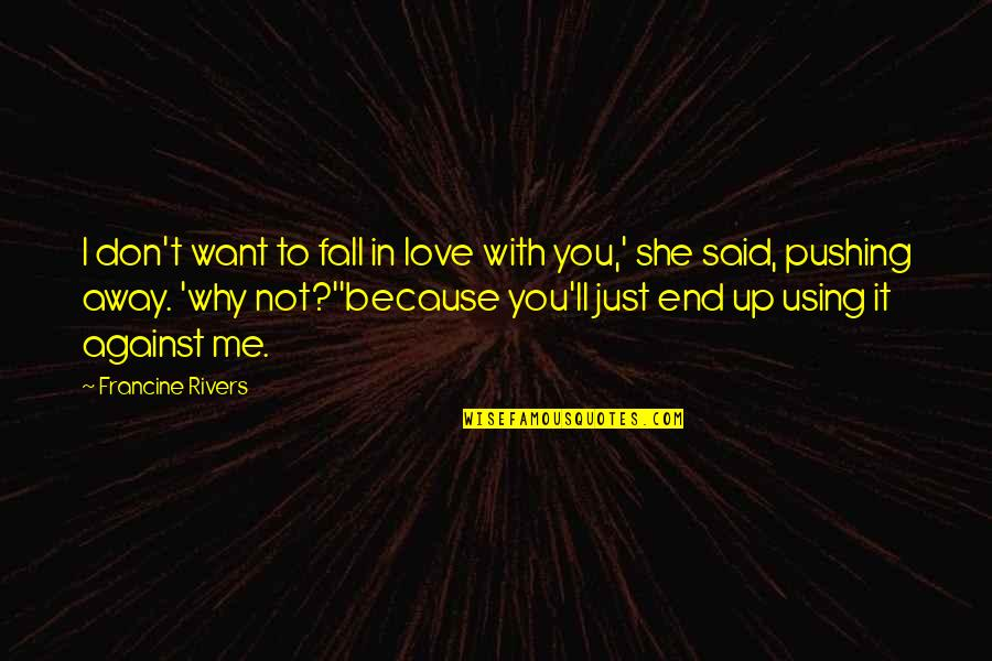Falling Away Quotes By Francine Rivers: I don't want to fall in love with