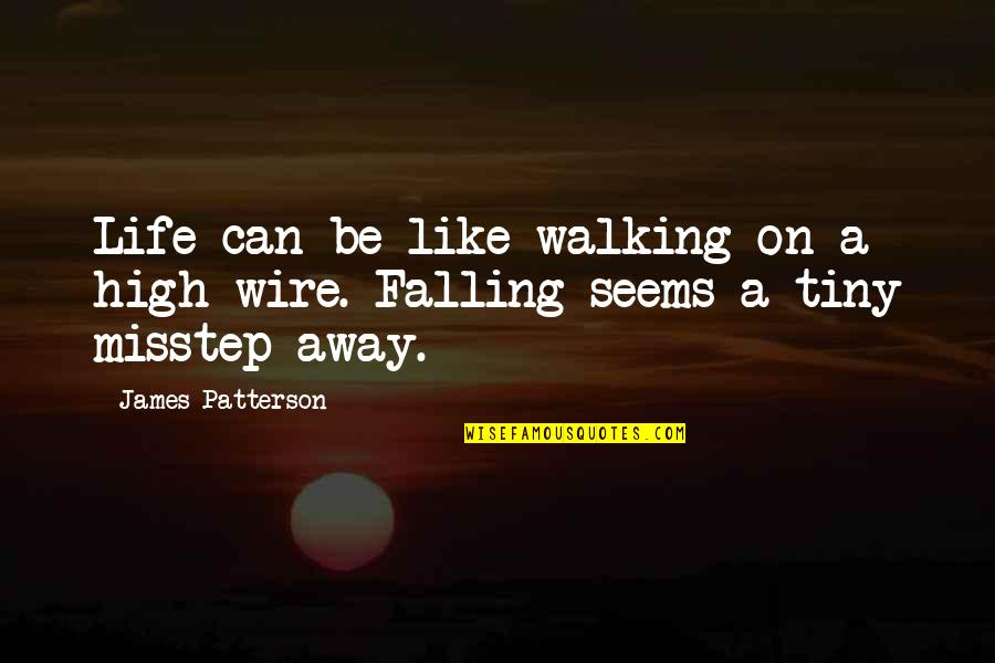 Falling Away Quotes By James Patterson: Life can be like walking on a high