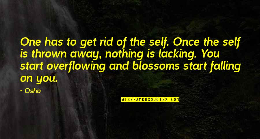 Falling Away Quotes By Osho: One has to get rid of the self.