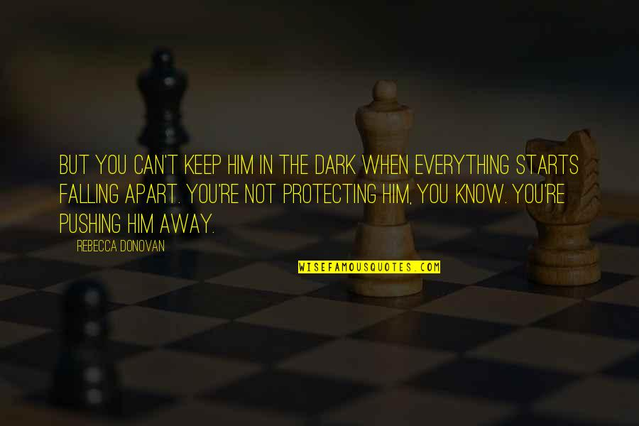Falling Away Quotes By Rebecca Donovan: But you can't keep him in the dark