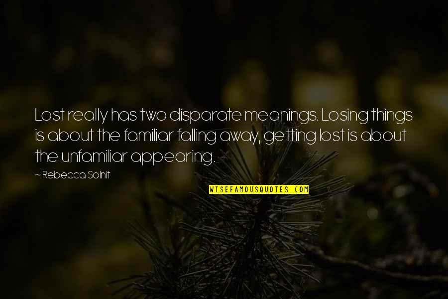 Falling Away Quotes By Rebecca Solnit: Lost really has two disparate meanings. Losing things