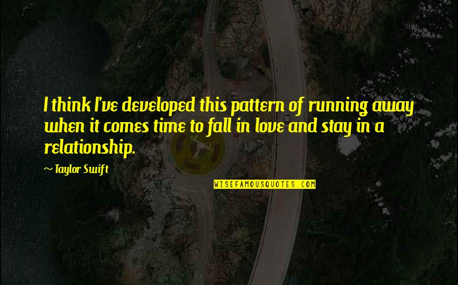 Falling Away Quotes By Taylor Swift: I think I've developed this pattern of running