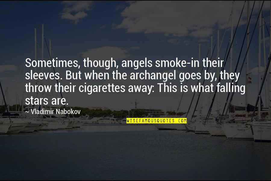 Falling Away Quotes By Vladimir Nabokov: Sometimes, though, angels smoke-in their sleeves. But when