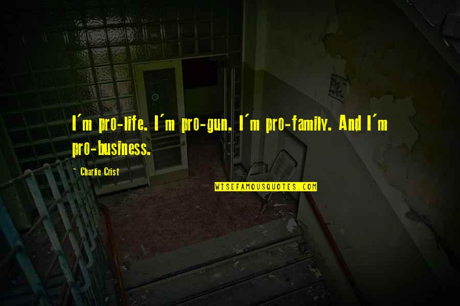 Falling Deep In Love Quotes By Charlie Crist: I'm pro-life. I'm pro-gun. I'm pro-family. And I'm